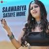 Saawariya Sataye Mohe