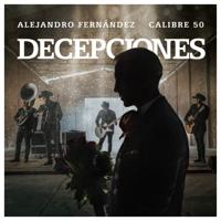 Alejandro Fernández & Calibre 50 - Decepciones artwork