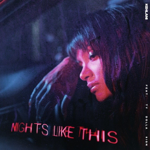 Kehlani - Nights Like This (feat. Ty Dolla $ign) song lyrics