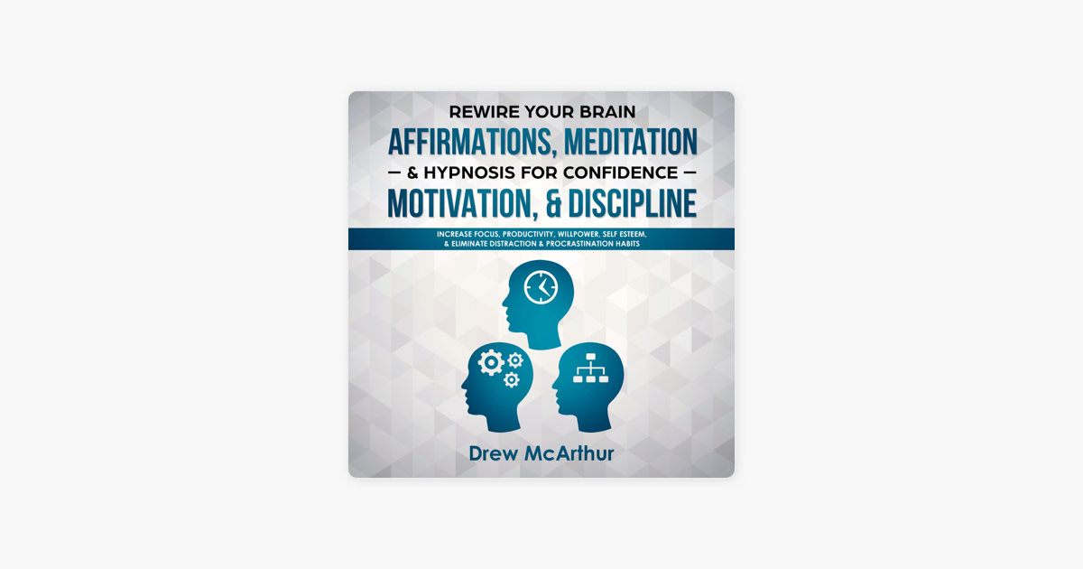Rewire Your Brain Affirmations, Meditation, & Hypnosis for Confidence,  Motivation, & Discipline: Increase Focus, Productivity, Willpower, Self