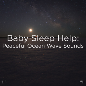 "Relajacion Del Mar & Relajación - !!"" Baby Sleep Help: Peaceful Ocean Wave Sounds ""!!"