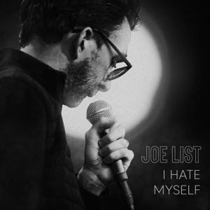 Joe List - I Hate Myself