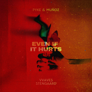 Pyke & Muñoz, VVAVES & Stengaard - Even If It Hurts