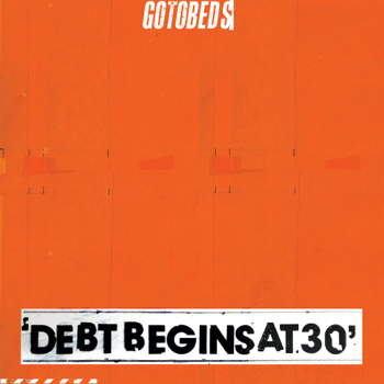 Debt Begins at 30 The Gotobeds album songs, reviews, credits