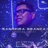 Bandeira Branca Live Session Single