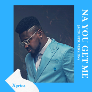 Jlyricz - Na You Get Me (Acoustic Version)