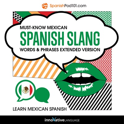 Learn Spanish: Must-Know Mexican Spanish Slang Words & Phrases : Extended Version