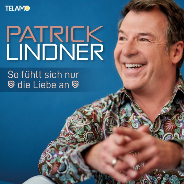 Patrick Lindner mit So fühlt sich nur die Liebe an