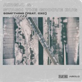 cxc;Airglo;STASH THE GROOVE BUG - Something (feat. CXC)