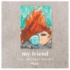 my friend (feat.Michael Kaneko) by Miyuu