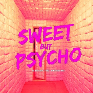 Alissa Ava - Sweet but Psycho feat. Mckenzie Max