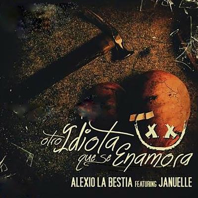 Otro Idiota Que Se Enamora (feat. Januelle) - Single - Alexio La Bestia