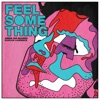 Feel Something - Single