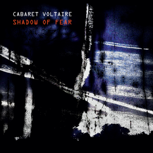 Cabaret Voltaire - Shadow of Fear