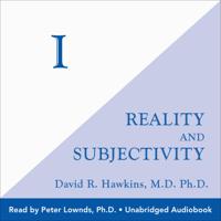David R. Hawkins, MD. PHD. - I: Reality and Subjectivity (Unabridged) artwork