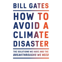 How to Avoid a Climate Disaster: The Solutions We Have and the Breakthroughs We Need (Unabridged)