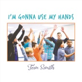 Tom Smith - I'm Gonna Use My Hands