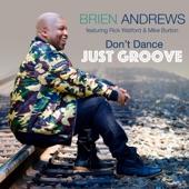 Brien Andrews;Mike Burton;Rick Watford - Don't Dance Just Groove (feat. Rick Watford & Mike Burton)