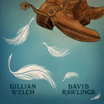Gillian Welch & David Rawlings - When a Cowboy Trades His Spurs For Wings