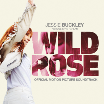 Wild Rose Official Motion Picture Soundtrack Jessie Buckley album songs, reviews, credits