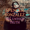 The Untold Truth - EP - Spencer Gonzalez