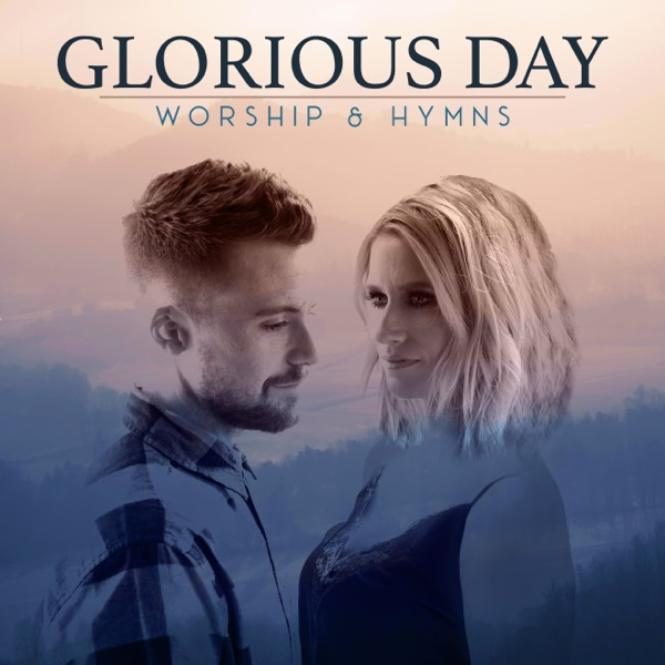 Caleb and Kelsey - Glorious Day: Worship & Hymns