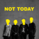Not Today - F-Pressers
