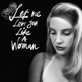 Download Let Me Love You Like a Woman - Lana Del Rey Mp3 and Videos