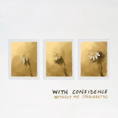 With Confidence - Without Me (Pâquerette)