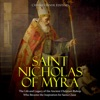 Saint Nicholas of Myra: The Life and Legacy of the Ancient Christian Bishop Who Became the Inspiration for Santa Claus (Unabridged)