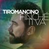 Tiromancino - Finché Ti Va artwork