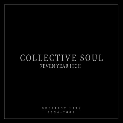 7even Year Itch: Greatest Hits, 1994-2001 - Collective Soul