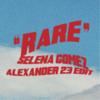 Selena Gomez & Alexander 23 - Rare (Alexander 23 Edit) bild