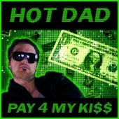 Hot Dad - Pay 4 My Kiss