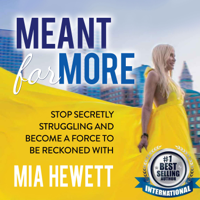 Mia Hewett - Meant for More: Stop Secretly Struggling and Become a Force to Be Reckoned With (Unabridged) artwork