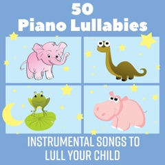 50 Piano Lullabies: Instrumental Songs to Lull Your Child - Calm Down and Soothe Your Baby, Music Therapy by Relaxing, Soft Music for Blissful Sleep