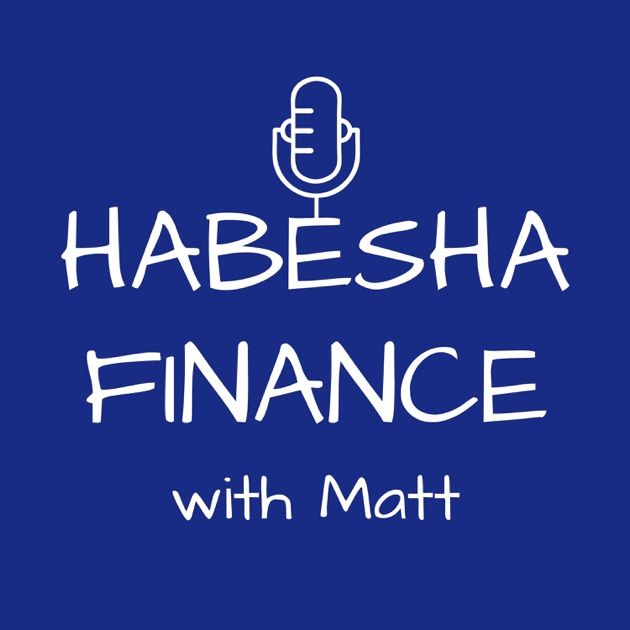 habesha finance podcast personal finance entrepreneurship financial independence education by matt on apple podcasts