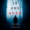 Blake Pierce - If She Knew (A Kate Wise Mystery—Book 1)  artwork
