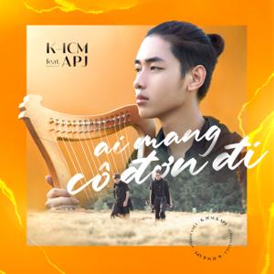 K-ICM - Ai Mang Cô Đơn Đi feat. APJ - EP
