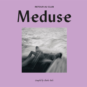 Various Artists - Retour Au Club Meduse Compiled by Charles Bals