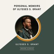 Personal Memoirs of Ulysses S. Grant (AmazonClassics Edition) (Unabridged)