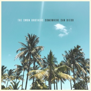 The Swon Brothers - Somewhere San Diego