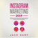 Jack Gary - Instagram Marketing 2019: Secrets to Grow Your Brand, Be an Influencer of Millions and Advertising Your Business with This Guide on  Social Media Marketing (Unabridged)
