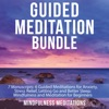 Guided Meditation Bundle: 7 Manuscripts: 6 Guided Meditations for Anxiety, Stress Relief, Letting Go and Better Sleep; Mindfulness and Meditation for Beginners (Original Recording)