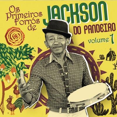 Os Primeiros Forrós de Jackson do Pandeiro, Vol. 1 - Jackson do Pandeiro