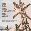 The Boy Who Harnessed the Wind (Original Music From the Netflix Film) - Antonio Pinto