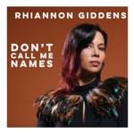 Rhiannon Giddens - Don't Call Me Names