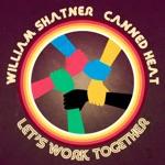 William Shatner & Canned Heat - Let's Work Together