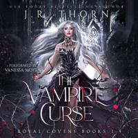 J.R. Thorn - The Vampire Curse: Books 1-3: Royal Covens (Unabridged) artwork