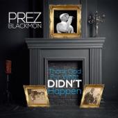 Prez Blackmon - Thank God for What Didn't Happen